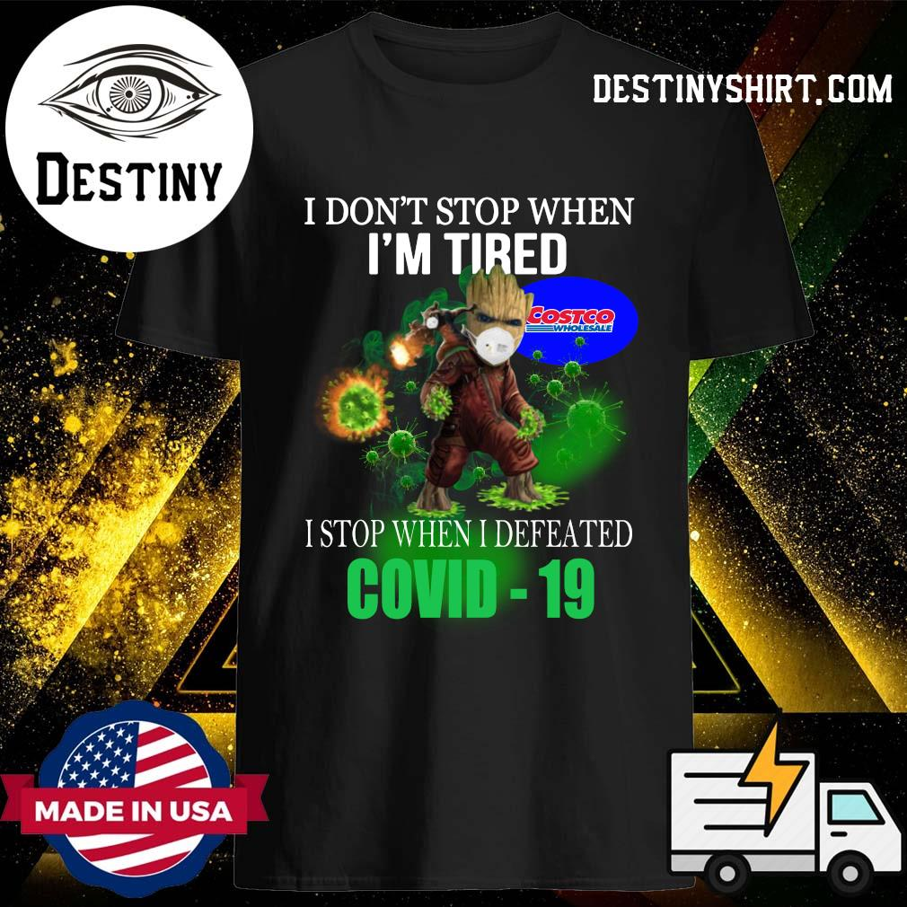 Costco Wholesale Baby Groot I don't stop when I'm tire I stop when I defeated covid-19 shirt