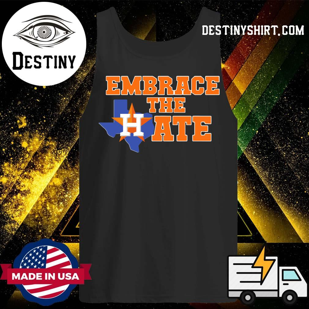 Houston Astros Embrace The Hate Tee Shirts Tank-Top