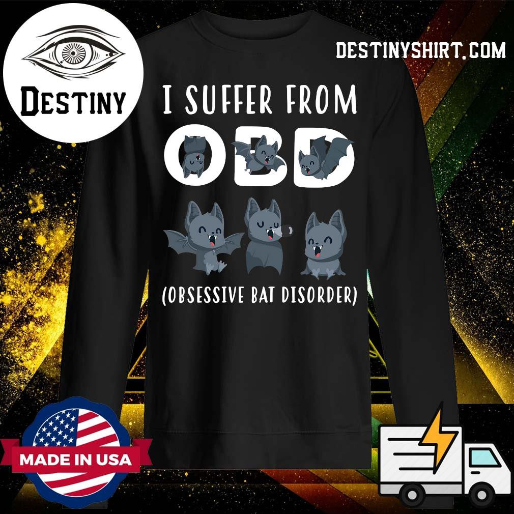 I Suffer From Obsessive Bat Disorder Shirt Sweater