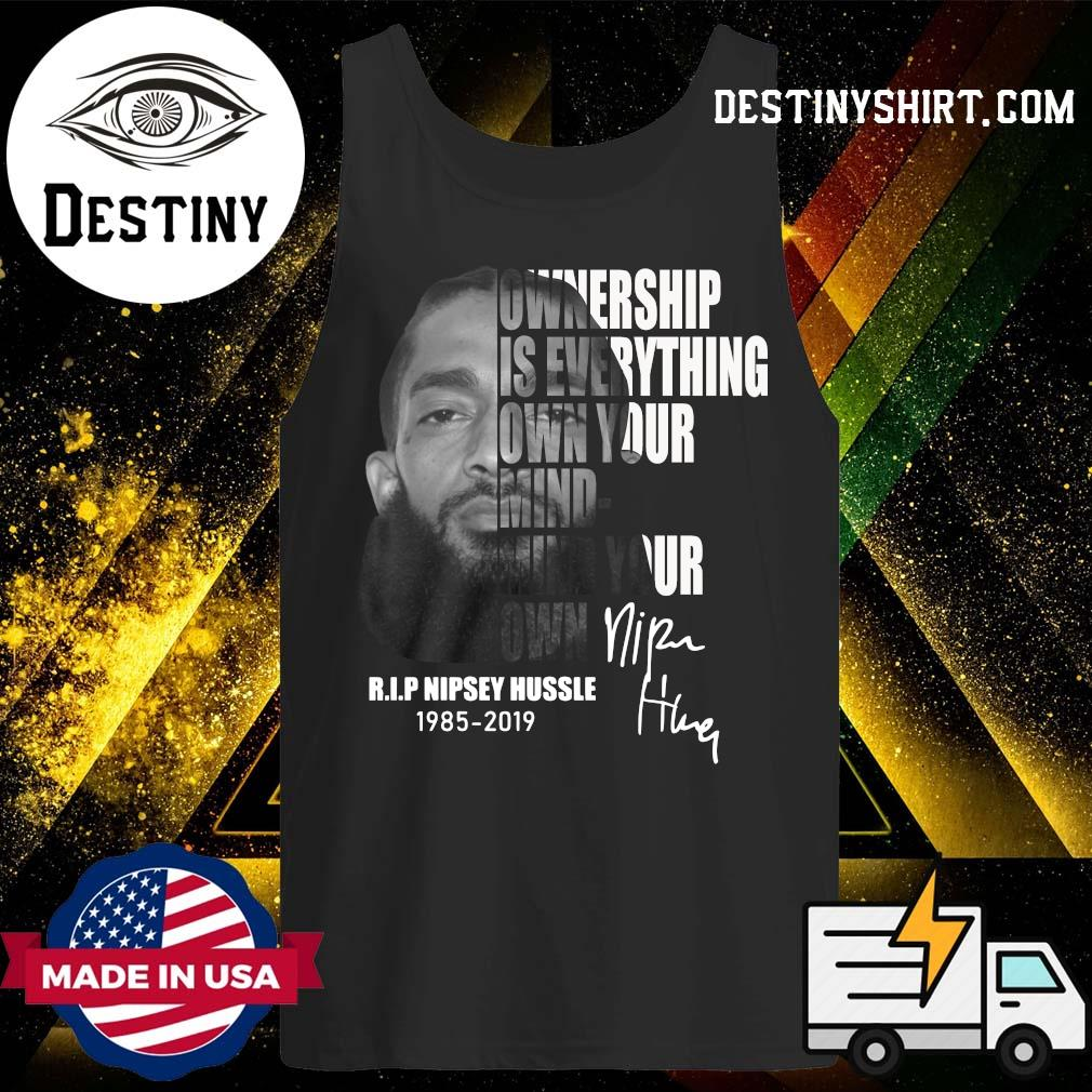 Nipsey Hussle Ownership Is Everything Own Your Mind Your Own Shirt Tank-Top