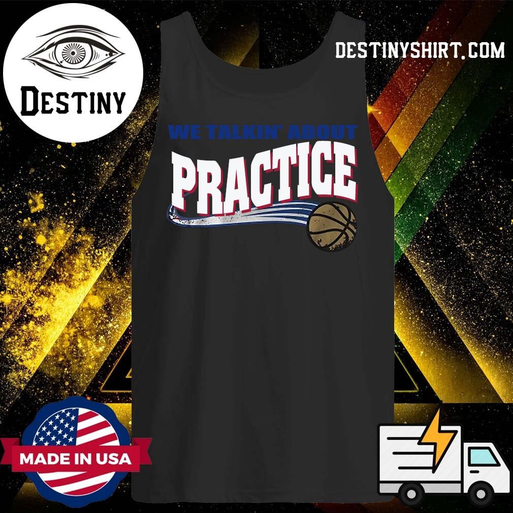 We Talkin' About Practice Basketball Shirt Tank-Top